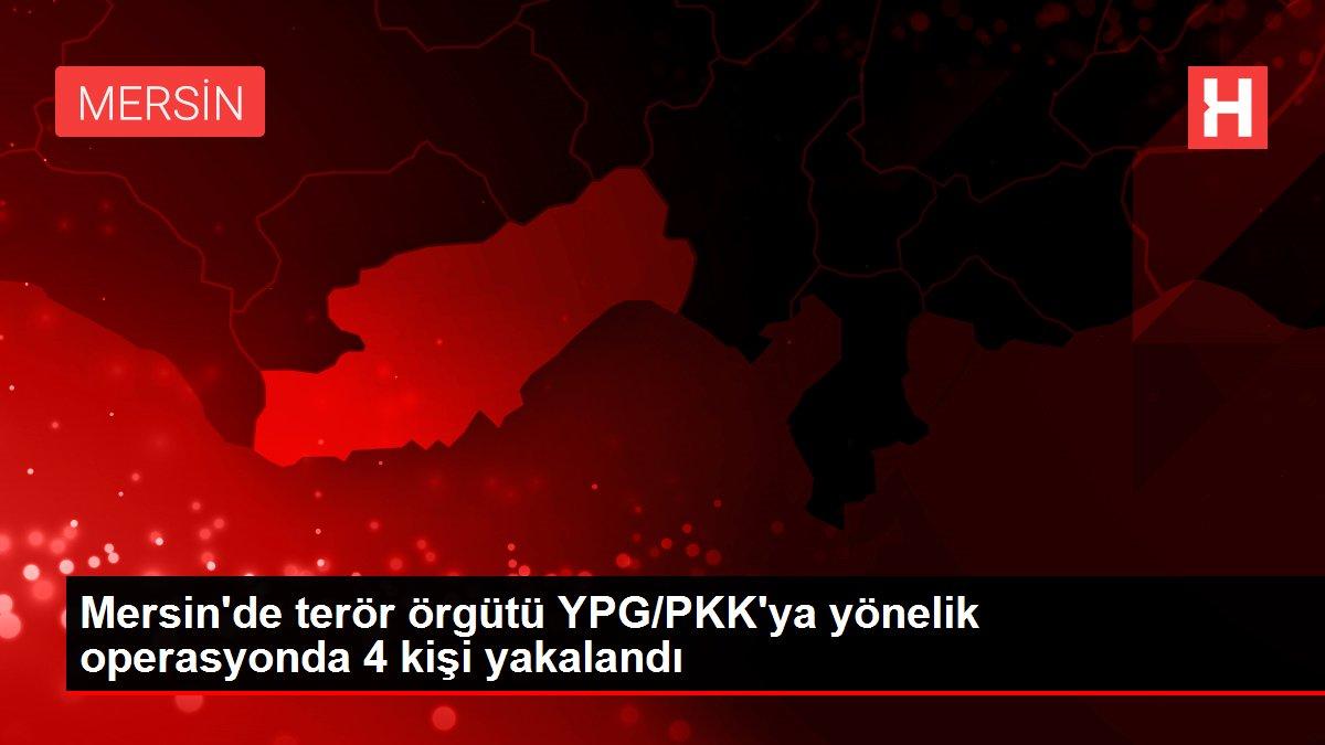 Son dakika haber... Mersin'de terör örgütü YPG/PKK'ya yönelik operasyonda 4 kişi yakalandı