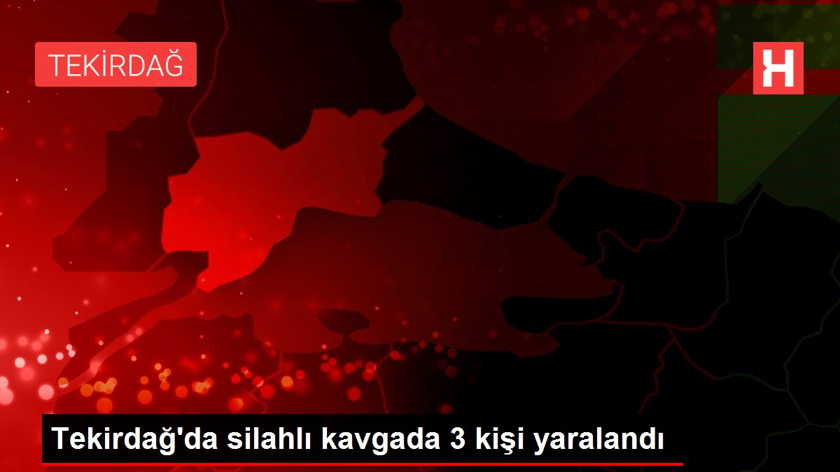 Son dakika haber... Tekirdağ'da silahlı kavgada 3 kişi yaralandı