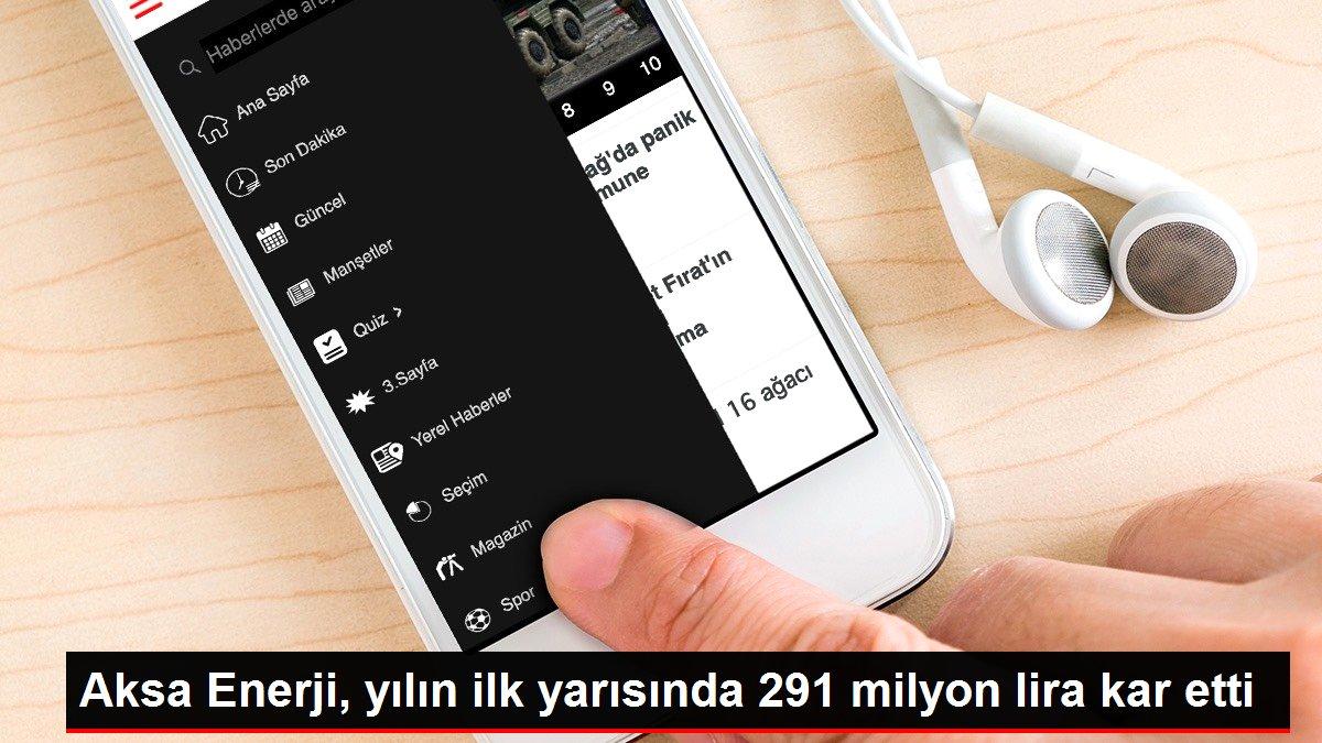 Aksa Enerji, yılın ilk yarısında 291 milyon lira kar etti