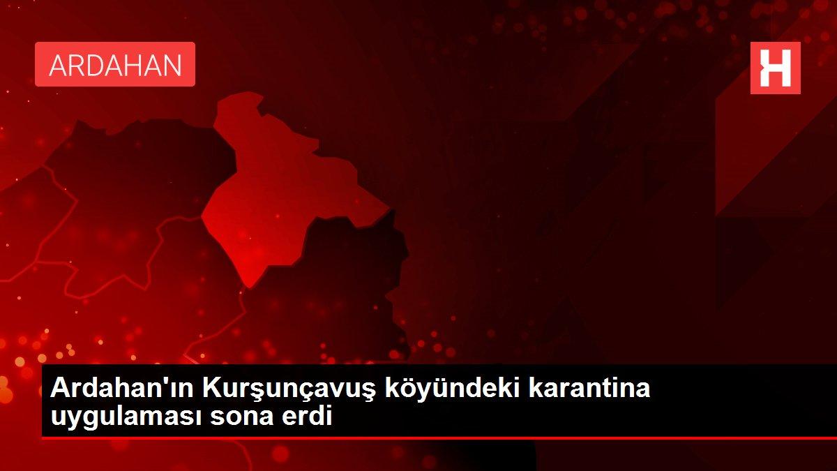 Ardahan'ın Kurşunçavuş köyündeki karantina uygulaması sona erdi