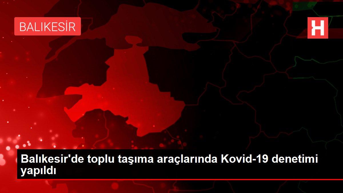 Son dakika... Balıkesir'de toplu taşıma araçlarında Kovid-19 denetimi yapıldı