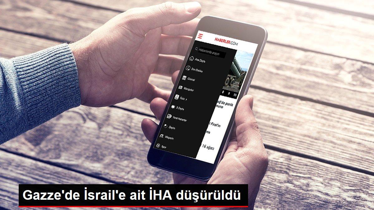 Gazze'de İsrail'e ait İHA düşürüldü