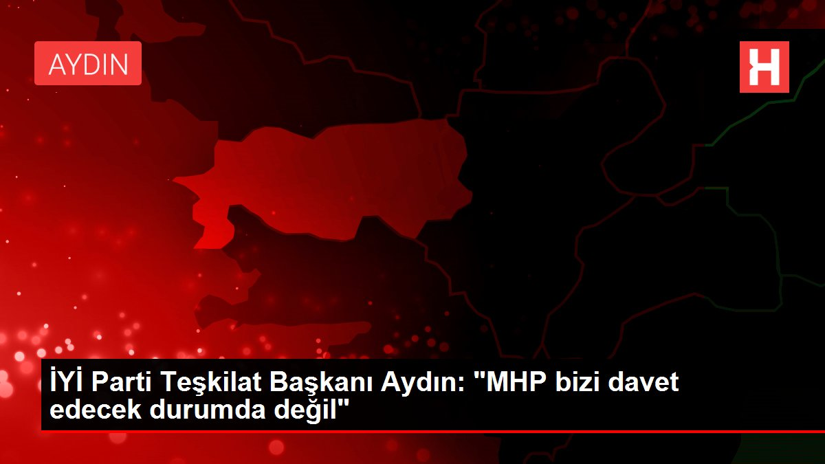 İYİ Parti Teşkilat Başkanı Aydın: