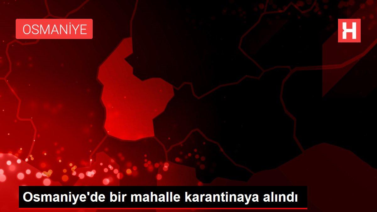 Osmaniye'de bir mahalle karantinaya alındı