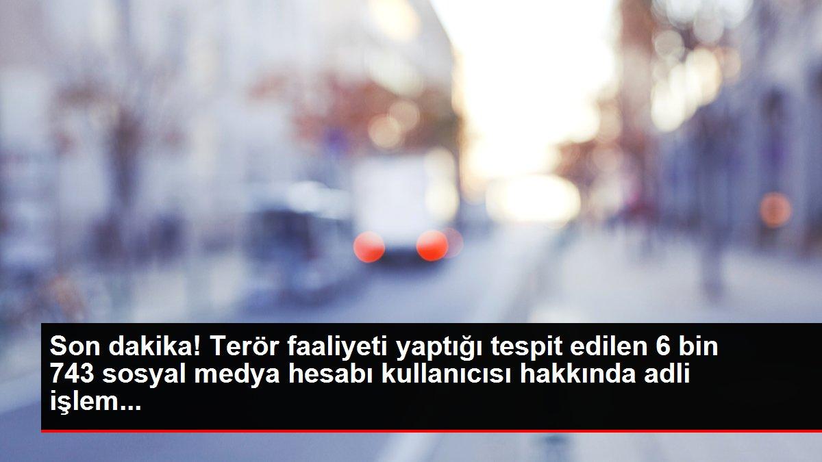 Son dakika! Terör faaliyeti yaptığı tespit edilen 6 bin 743 sosyal medya hesabı kullanıcısı hakkında adli işlem...