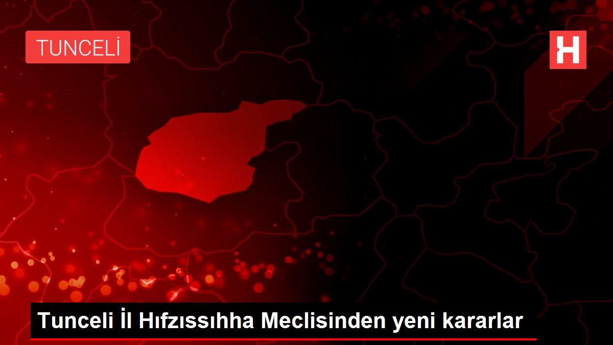 Son dakika haber! Tunceli İl Hıfzıssıhha Meclisinden yeni kararlar