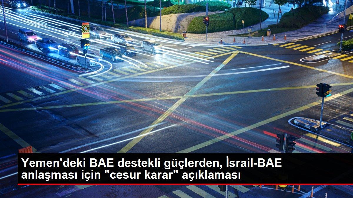 Son dakika haber... Yemen'deki BAE destekli güçlerden, İsrail-BAE anlaşması için