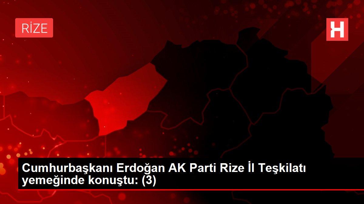 Cumhurbaşkanı Erdoğan AK Parti Rize İl Teşkilatı yemeğinde konuştu: (3)