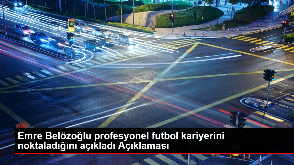 Emre Belözoğlu profesyonel futbol kariyerini noktaladığını açıkladı Açıklaması