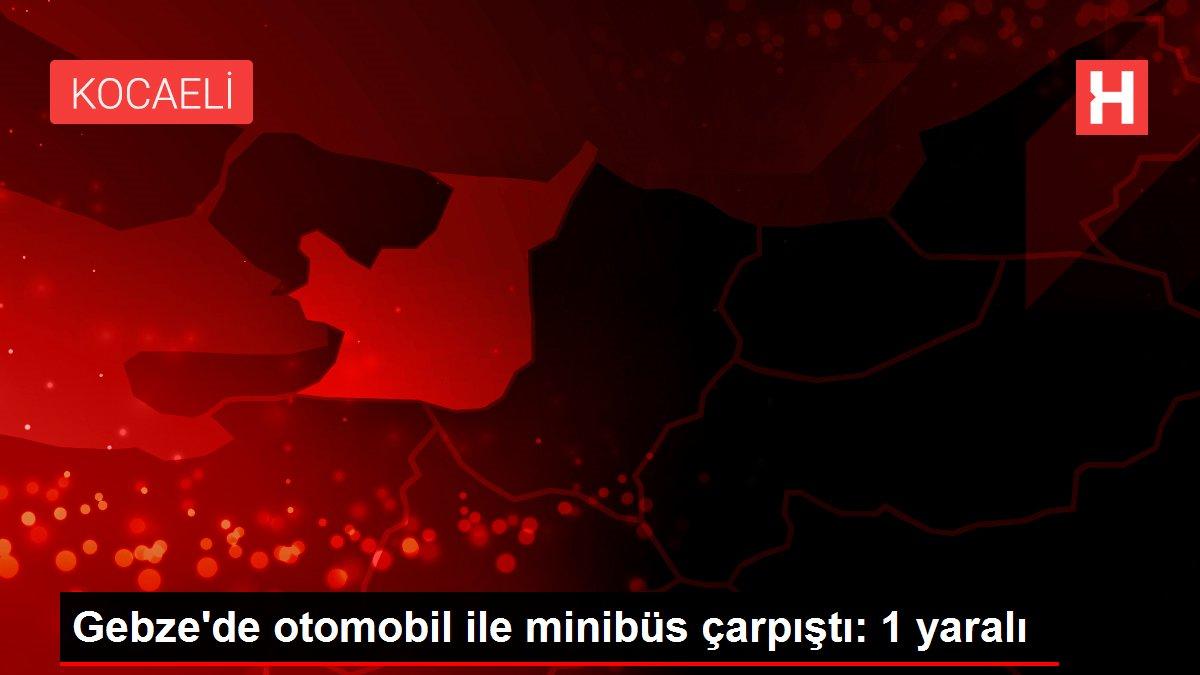 Gebze'de otomobil ile minibüs çarpıştı: 1 yaralı