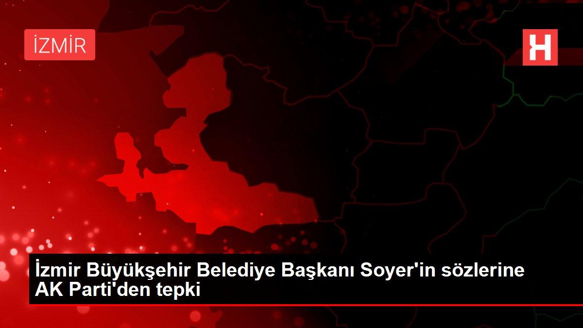 İzmir Büyükşehir Belediye Başkanı Soyer'in sözlerine AK Parti'den tepki