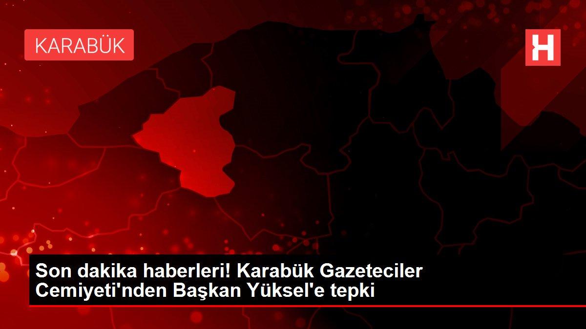 Son dakika haberleri! Karabük Gazeteciler Cemiyeti'nden Başkan Yüksel'e tepki
