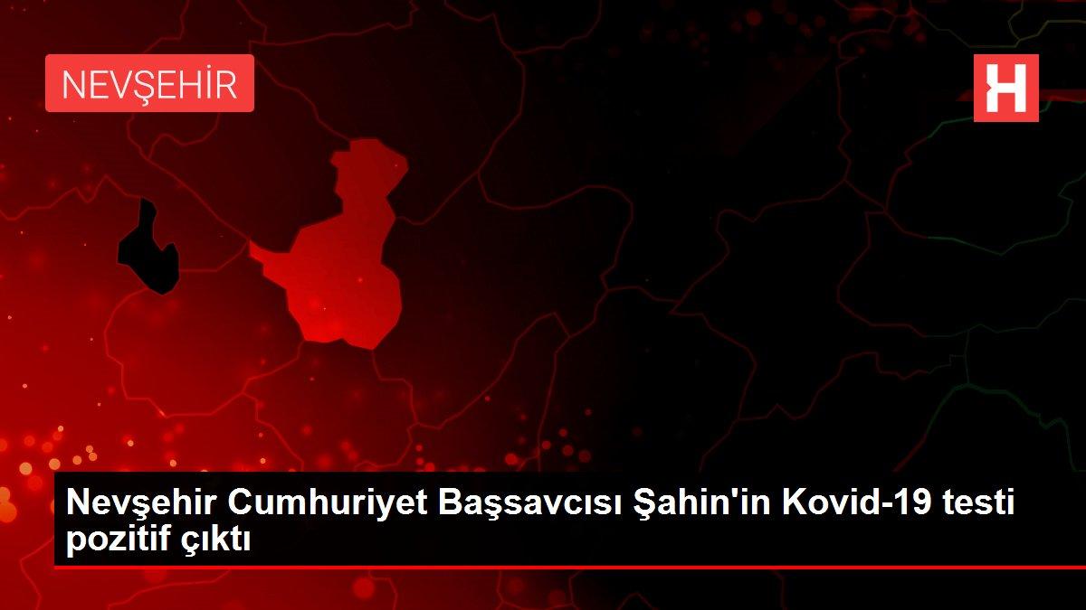 Son dakika haberi | Nevşehir Cumhuriyet Başsavcısı Şahin'in Kovid-19 testi pozitif çıktı