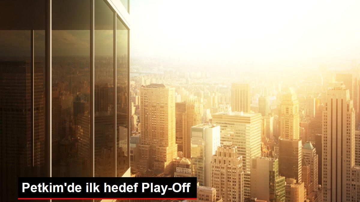 Petkim'de ilk hedef Play-Off
