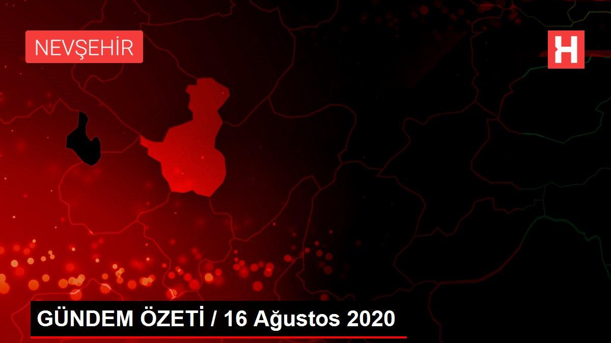 GÜNDEM ÖZETİ / 16 Ağustos 2020