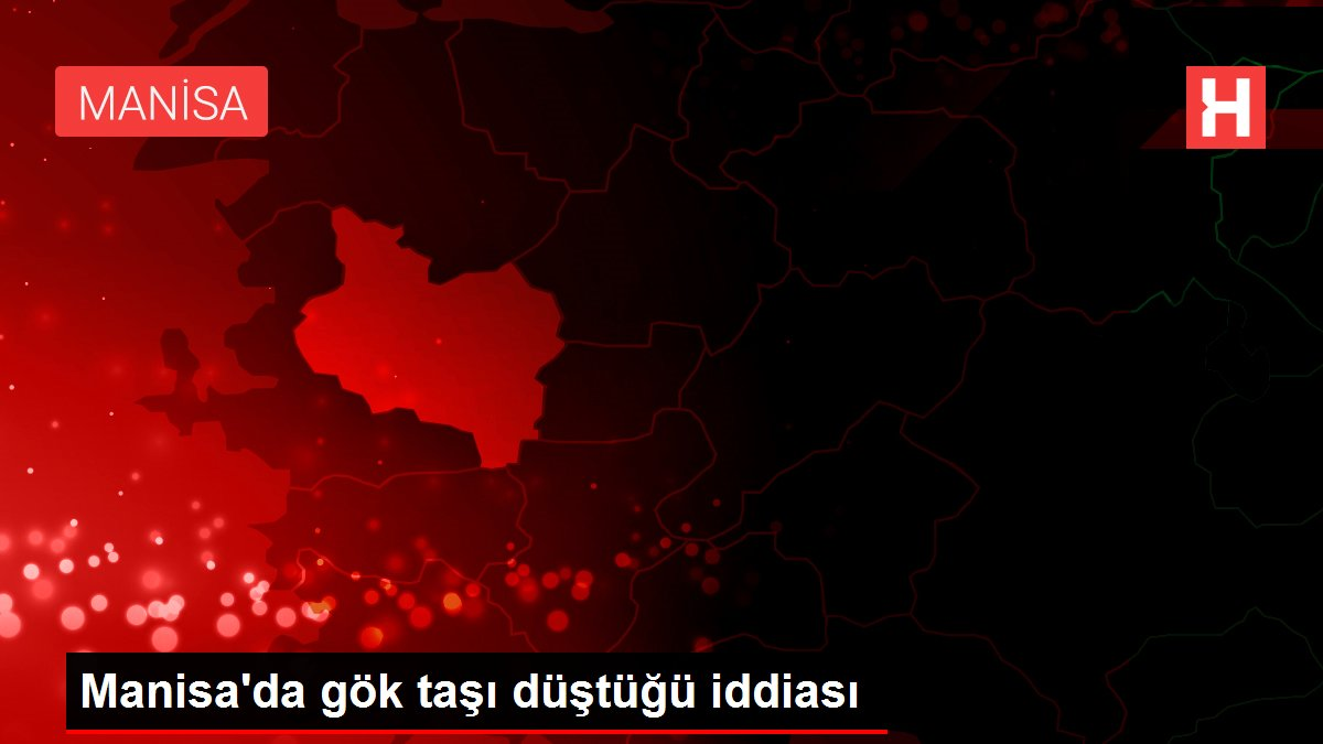 Manisa'da gök taşı düştüğü iddiası