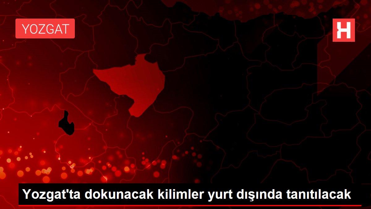 Yozgat'ta dokunacak kilimler yurt dışında tanıtılacak