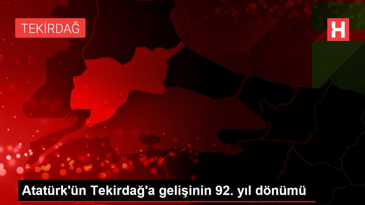 Atatürk'ün Tekirdağ'a gelişinin 92. yıl dönümü