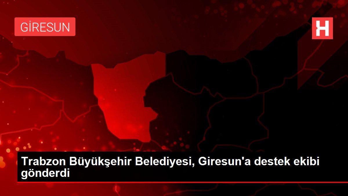 Son dakika haberleri... Trabzon Büyükşehir Belediyesi, Giresun'a destek ekibi gönderdi