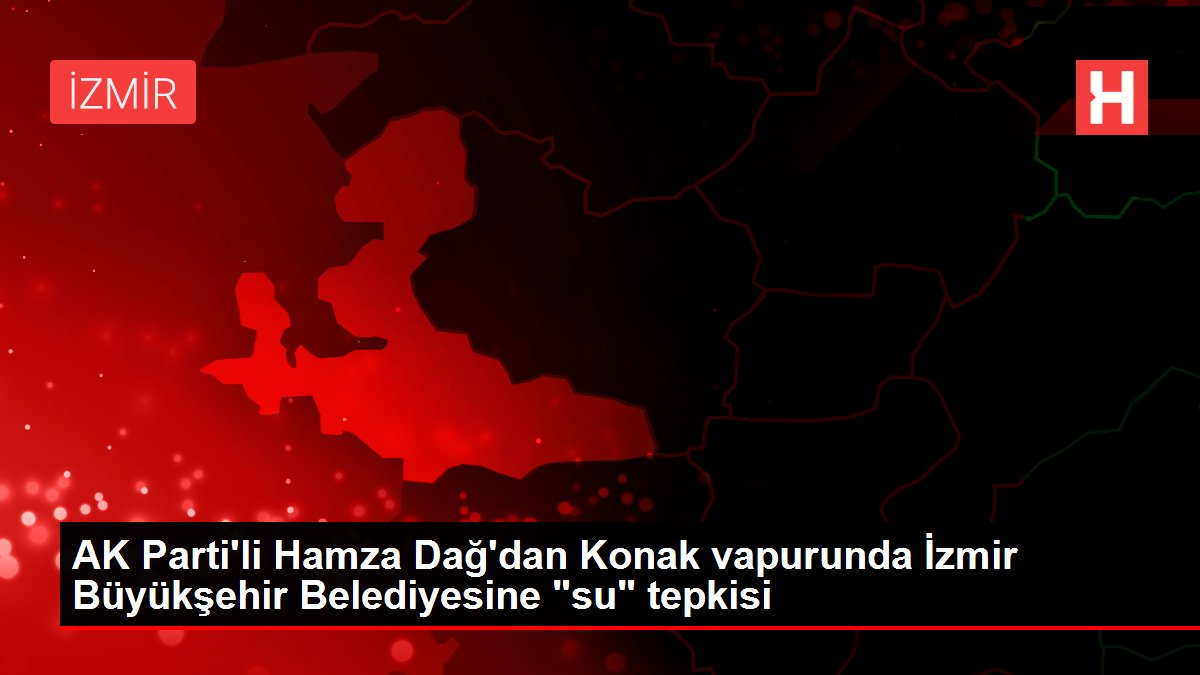 AK Parti'li Hamza Dağ'dan Konak vapurunda İzmir Büyükşehir Belediyesine