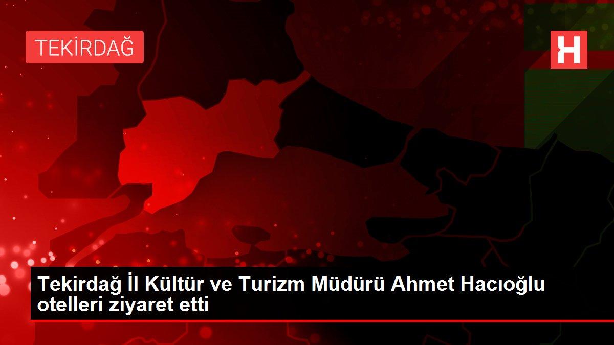 Tekirdağ İl Kültür ve Turizm Müdürü Ahmet Hacıoğlu otelleri ziyaret etti