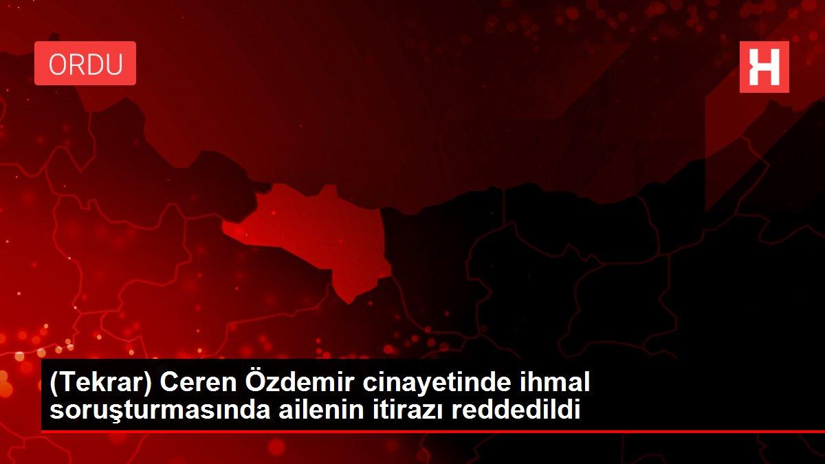 (Tekrar) Ceren Özdemir cinayetinde ihmal soruşturmasında ailenin itirazı reddedildi