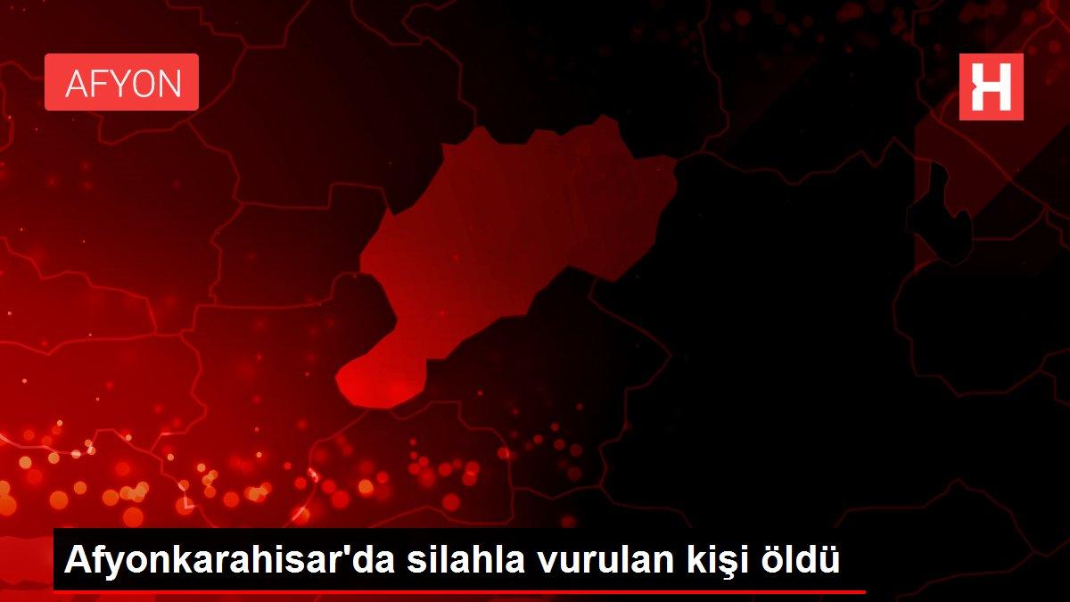 Son dakika haber... Afyonkarahisar'da silahla vurulan kişi öldü