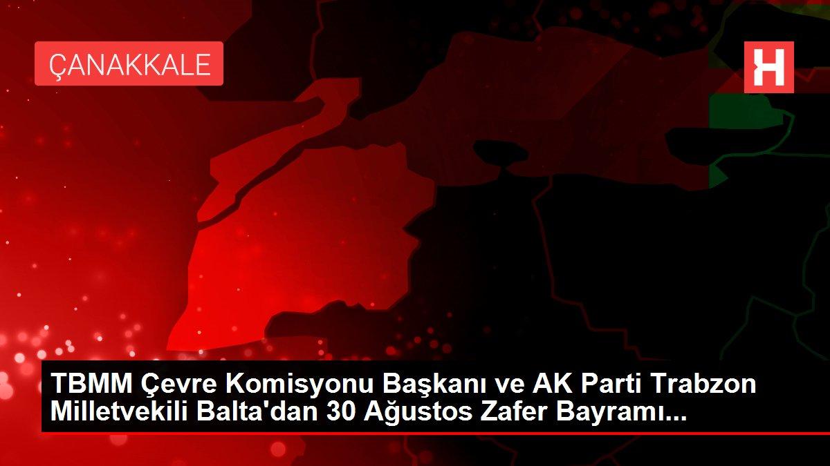 TBMM Çevre Komisyonu Başkanı ve AK Parti Trabzon Milletvekili Balta'dan 30 Ağustos Zafer Bayramı...