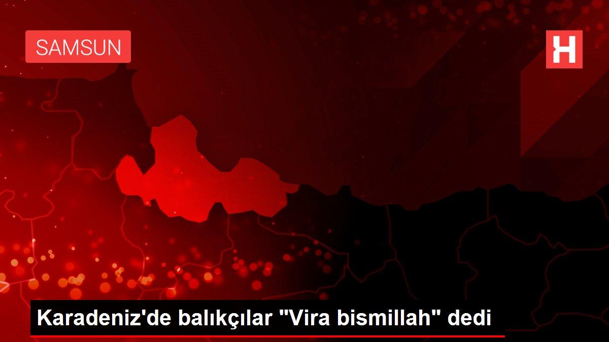 Karadeniz'de balıkçılar 'Vira bismillah' dedi