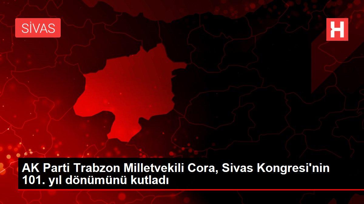 AK Parti Trabzon Milletvekili Cora, Sivas Kongresi'nin 101. yıl dönümünü kutladı