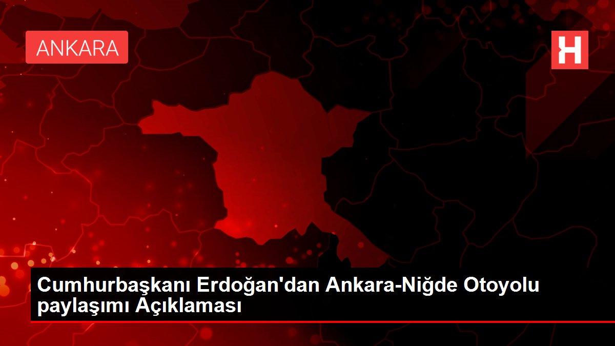 Son dakika haberleri: Cumhurbaşkanı Erdoğan'dan Ankara-Niğde Otoyolu paylaşımı Açıklaması
