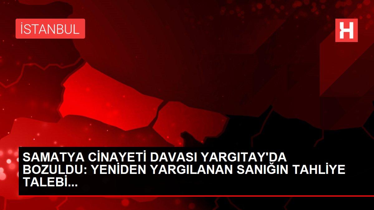 SAMATYA CİNAYETİ DAVASI YARGITAY'DA BOZULDU: YENİDEN YARGILANAN SANIĞIN TAHLİYE TALEBİ...
