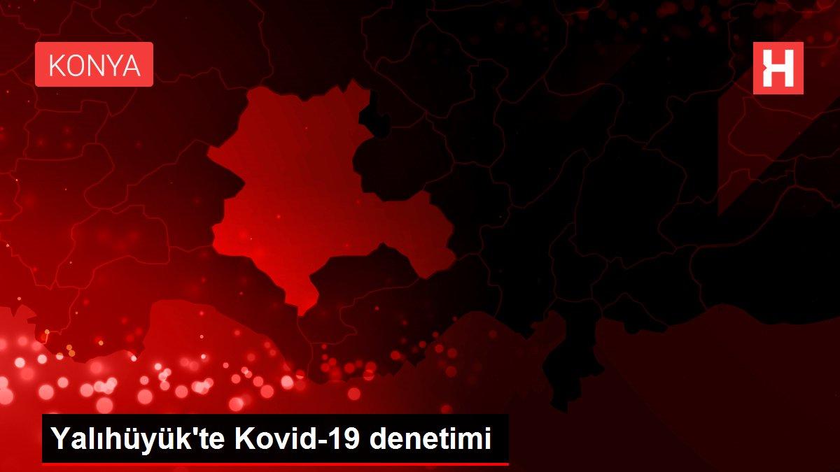 Son dakika... Yalıhüyük'te Kovid-19 denetimi