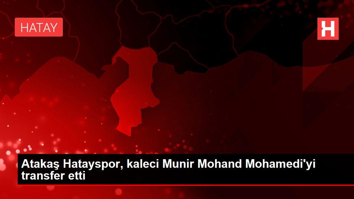 Son Dakika: Atakaş Hatayspor, kaleci Munir Mohand Mohamedi'yi transfer etti
