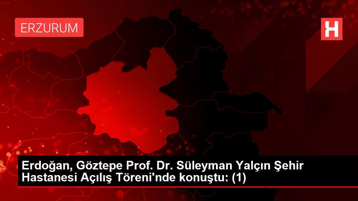 Erdoğan, Göztepe Prof. Dr. Süleyman Yalçın Şehir Hastanesi Açılış Töreni'nde konuştu: (1)