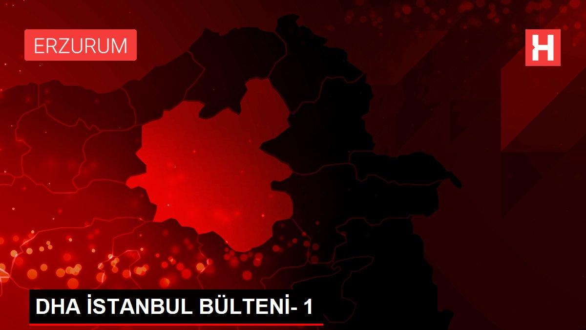 Son dakika haberleri! DHA İSTANBUL BÜLTENİ- 1
