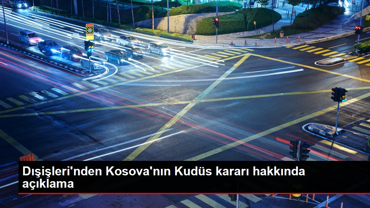 Son dakika haberi: Dışişleri'nden Kosova'nın Kudüs kararı hakkında açıklama