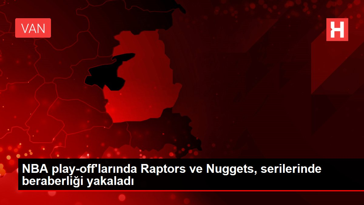 NBA play-off'larında Raptors ve Nuggets, serilerinde beraberliği yakaladı