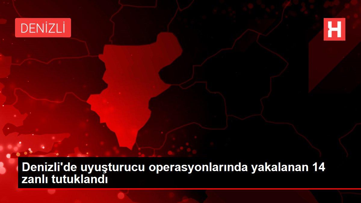 Denizli'de uyuşturucu operasyonlarında yakalanan 14 zanlı tutuklandı