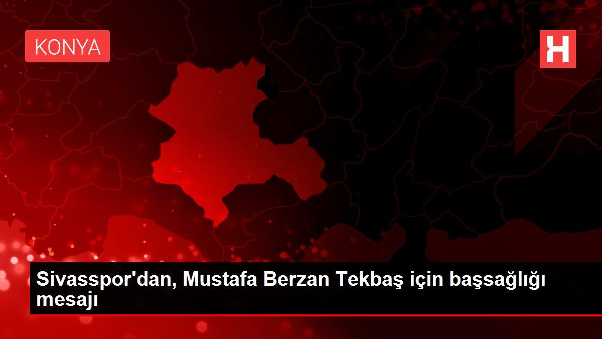 Sivasspor'dan, Mustafa Berzan Tekbaş için başsağlığı mesajı