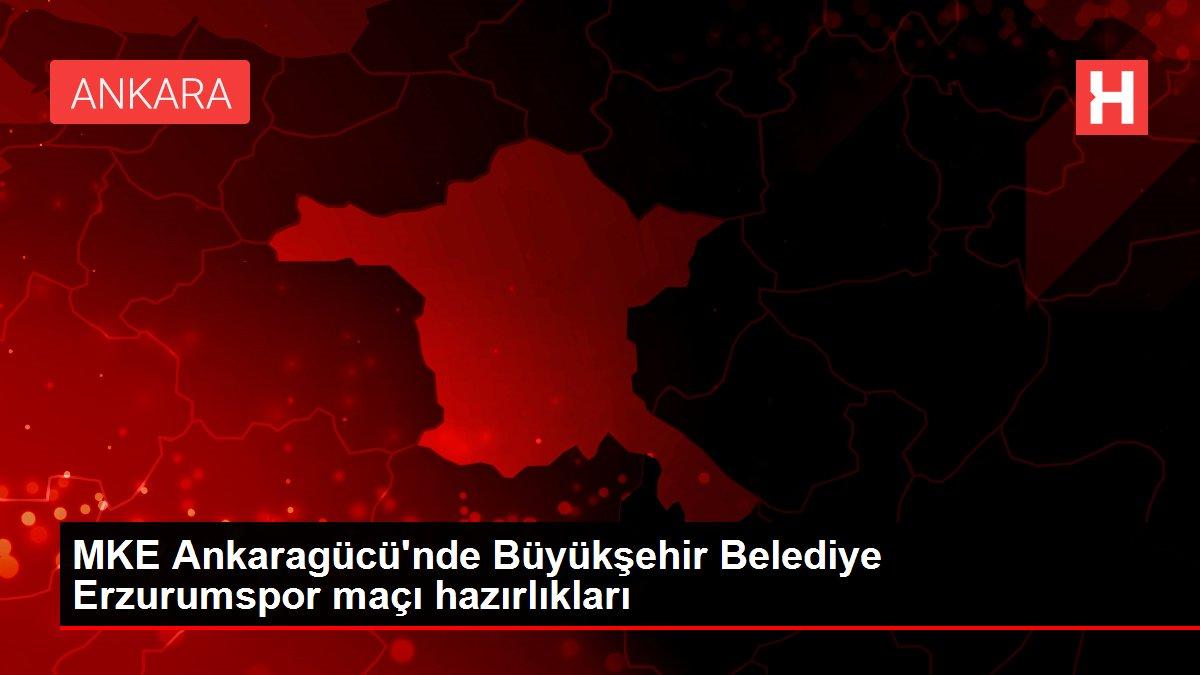 MKE Ankaragücü'nde Büyükşehir Belediye Erzurumspor maçı hazırlıkları