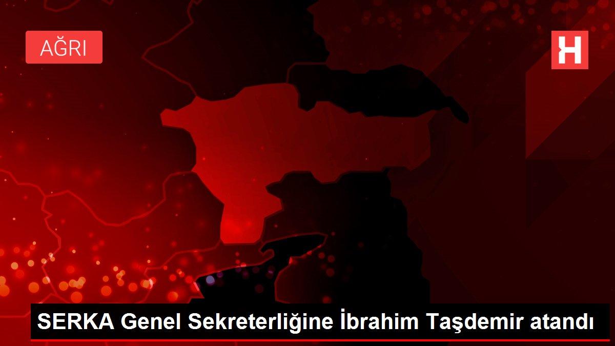 SERKA Genel Sekreterliğine İbrahim Taşdemir atandı