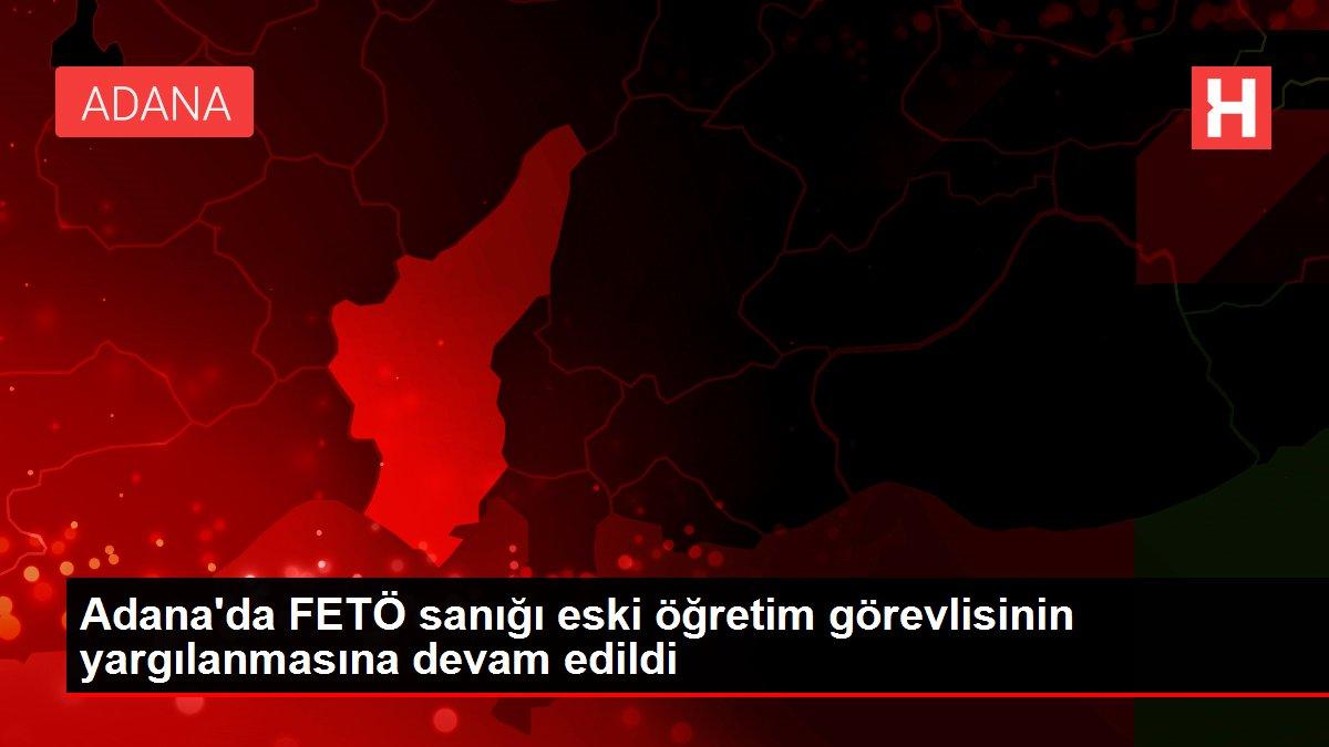 Son dakika haber | Adana'da FETÖ sanığı eski öğretim görevlisinin yargılanmasına devam edildi