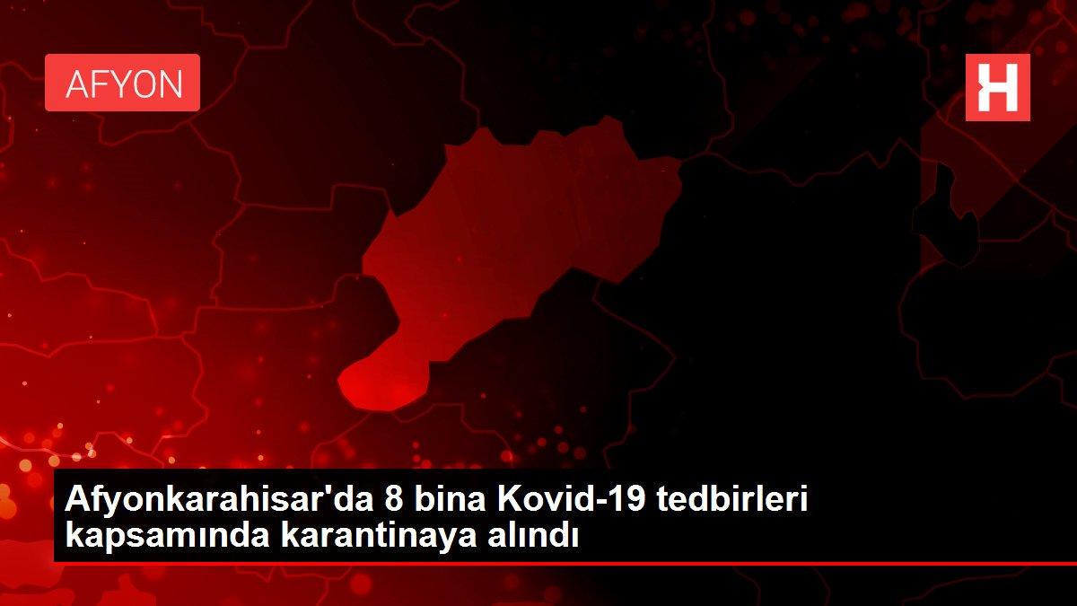 Son dakika! Afyonkarahisar'da 8 bina Kovid-19 tedbirleri kapsamında karantinaya alındı