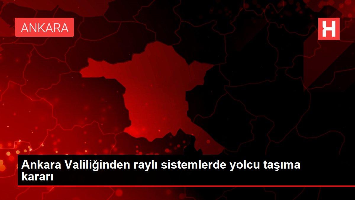 Son dakika haberi   Ankara Valiliğinden raylı sistemlerde yolcu taşıma kararı