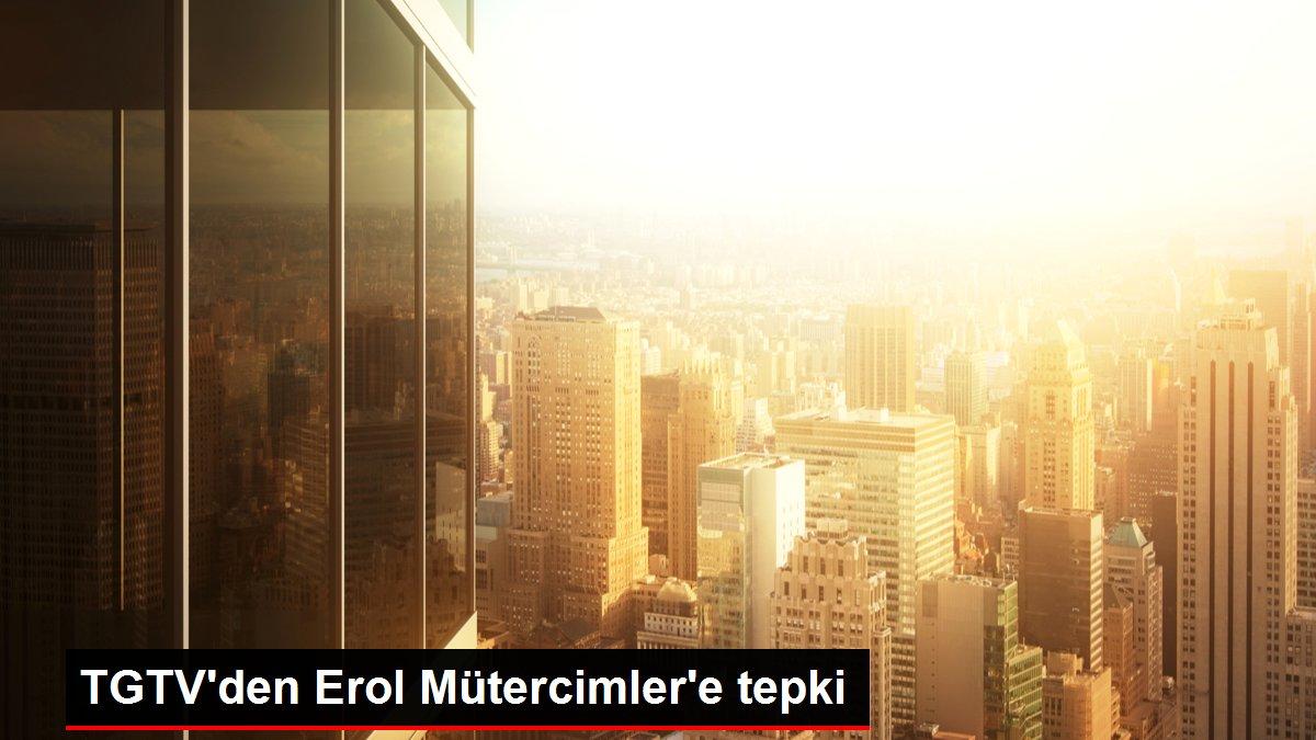 TGTV'den Erol Mütercimler'e tepki
