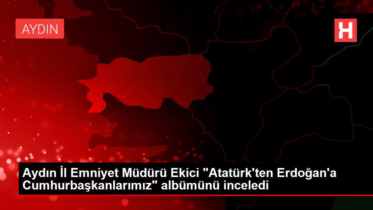 Aydın İl Emniyet Müdürü Ekici 'Atatürk'ten Erdoğan'a Cumhurbaşkanlarımız' albümünü inceledi