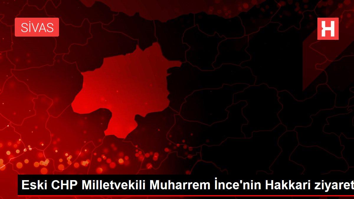 Eski CHP Milletvekili Muharrem İnce'nin Hakkari ziyareti