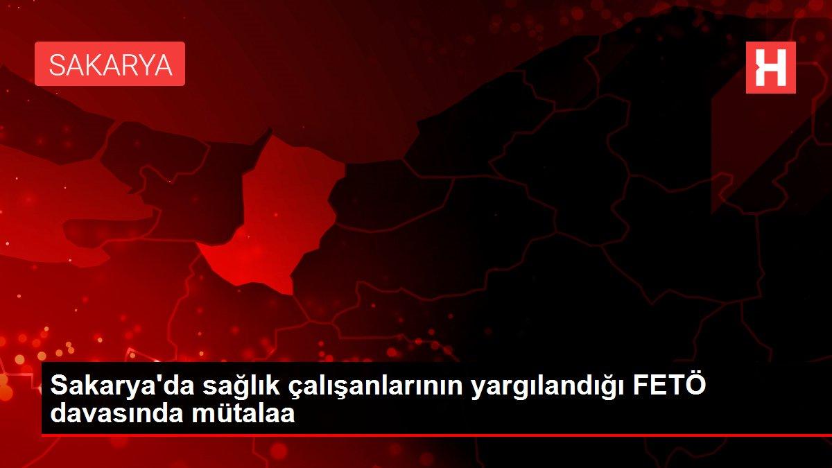 Sakarya'da sağlık çalışanlarının yargılandığı FETÖ davasında mütalaa