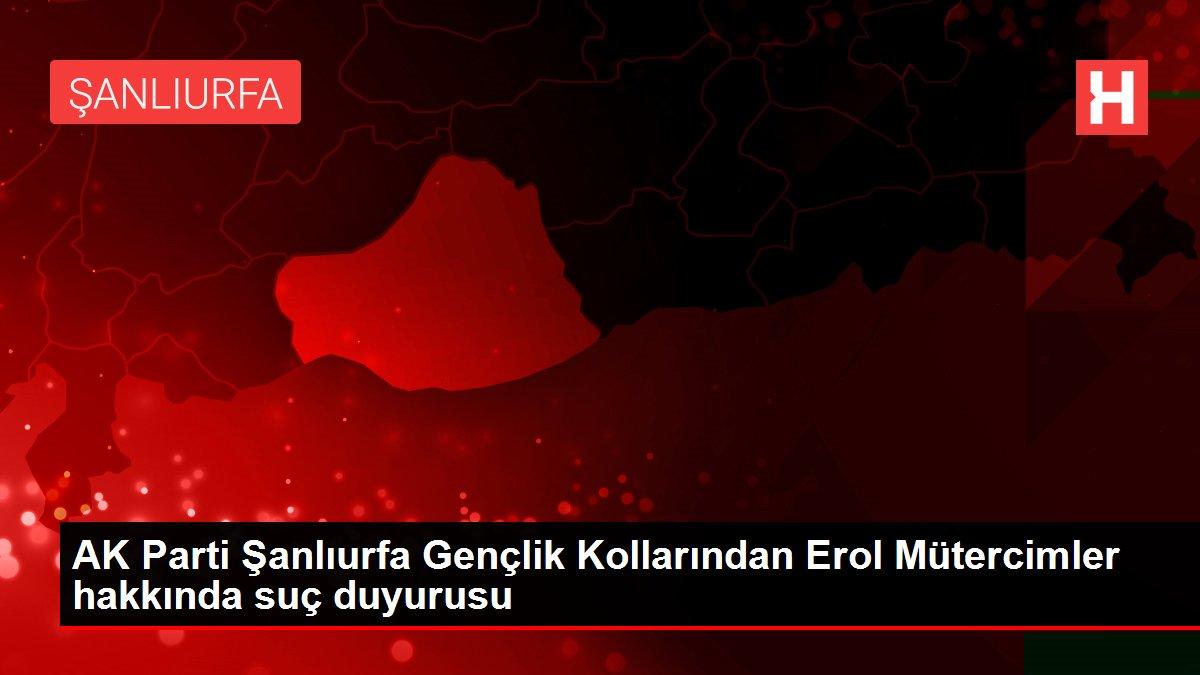 AK Parti Şanlıurfa Gençlik Kollarından Erol Mütercimler hakkında suç duyurusu